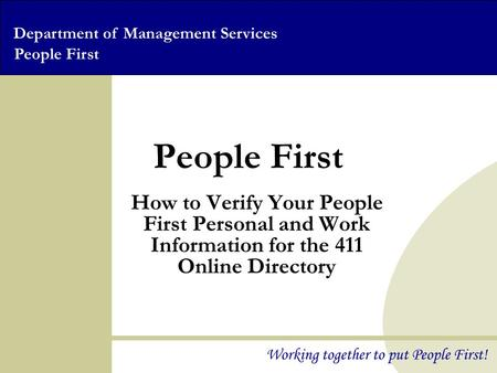 Department of Management Services People First Working together to put People First! People First How to Verify Your People First Personal and Work Information.