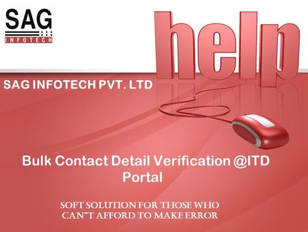 "SAG INFOTECH PVT. LTD Bulk Contact Detail Portal SOFT SOLUTION FOR THOSE WHO CAN""T AFFORD TO MAKE ERROR."