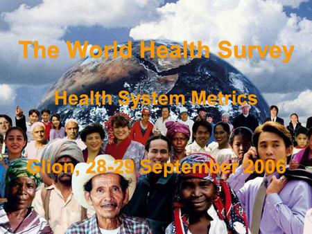 Evidence and Information for Policy The World Health Survey Health System Metrics Glion, 28-29 September 2006.