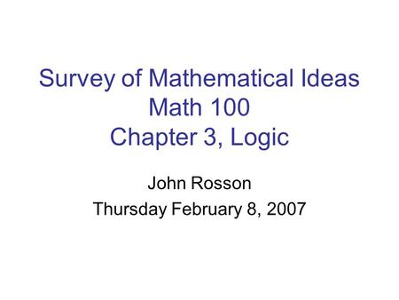 Survey of Mathematical Ideas Math 100 Chapter 3, Logic