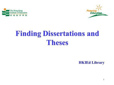 1 Finding Dissertations and Theses HKIEd Library.