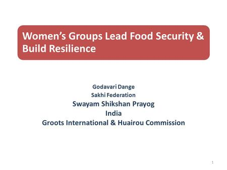Women's Groups Lead Food Security & Build Resilience Godavari Dange Sakhi Federation Swayam Shikshan Prayog India Groots International & Huairou Commission.
