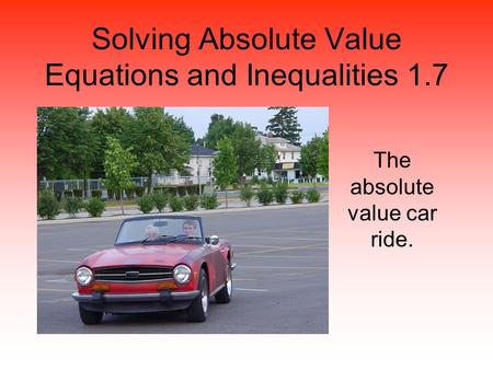 Solving Absolute Value Equations and Inequalities 1.7