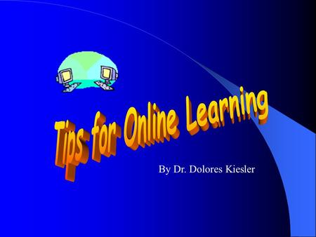 By Dr. Dolores Kiesler Thinking about taking an online class? Considering whether online education is for you? Wondering what you need to know or do?