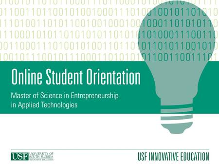 Welcome to USF! On behalf of the faculty and staff at Innovative Education, we would like to welcome you to USF! This online orientation is designed.