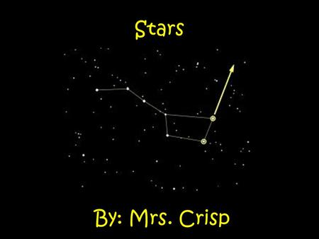 By: Mrs. Crisp Stars. Twinkle, Twinkle, Little Star…