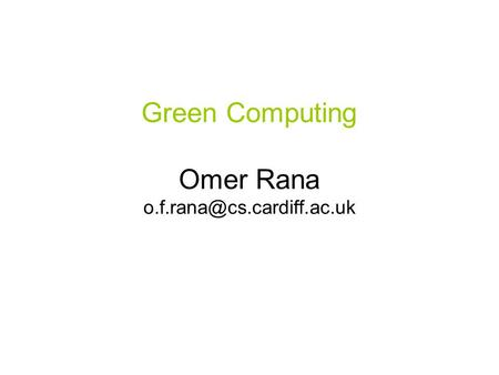 Green Computing Omer Rana