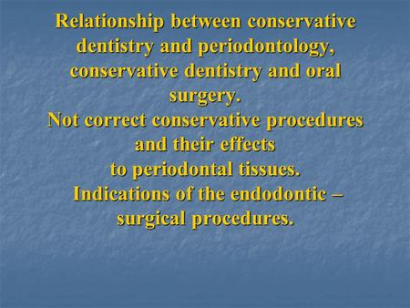 Relationship between conservative dentistry and periodontology, conservative dentistry and oral surgery. Not correct conservative procedures and their.