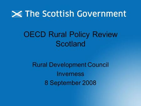 OECD Rural Policy Review Scotland Rural Development Council Inverness 8 September 2008.