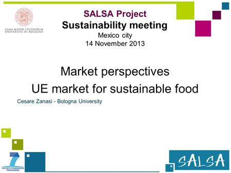 Market perspectives UE market for sustainable food Cesare Zanasi - Bologna University SALSA Project Sustainability meeting Mexico city 14 November 2013.