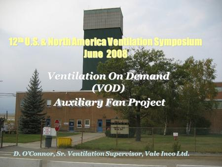 12 th U.S. & North America Ventilation Symposium June 2008 Ventilation On Demand (VOD) Auxiliary Fan Project Auxiliary Fan Project D. O'Connor, Sr. Ventilation.