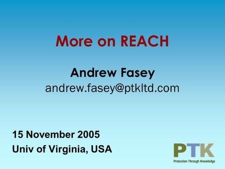 More on REACH Andrew Fasey 15 November 2005 Univ of Virginia, USA.
