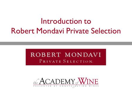 Introduction to Robert Mondavi Private Selection.