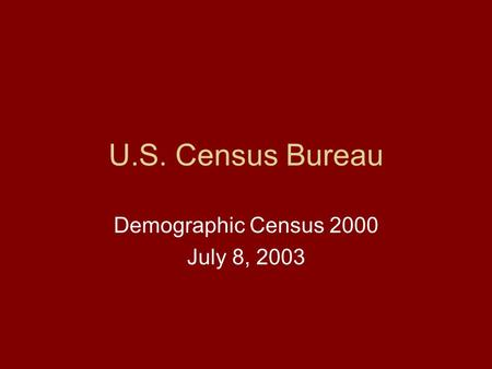 U.S. Census Bureau Demographic Census 2000 July 8, 2003.
