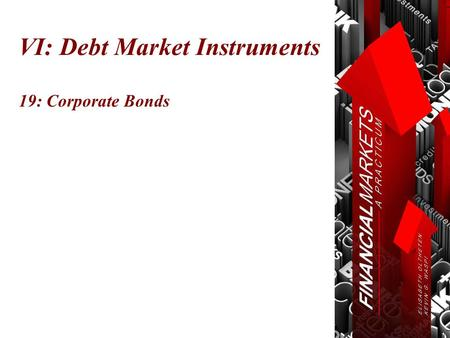 VI: Debt Market Instruments 19: Corporate Bonds. Chapter 19: Corporate Bonds © Oltheten & Waspi 2012 Corporate Bonds  Risk Structures  Convertibles.