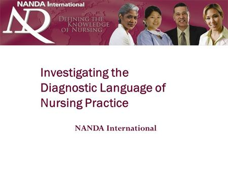 NANDA International Investigating the Diagnostic Language of Nursing Practice.