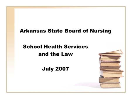 Arkansas State Board of Nursing School Health Services and the Law July 2007.