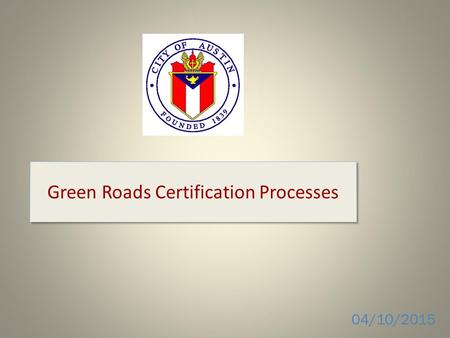 Green Roads Certification Processes 04/10/2015. Green Roads Certification is aligned with the values of Imagine Austin Todd Lane project will: – Implement.