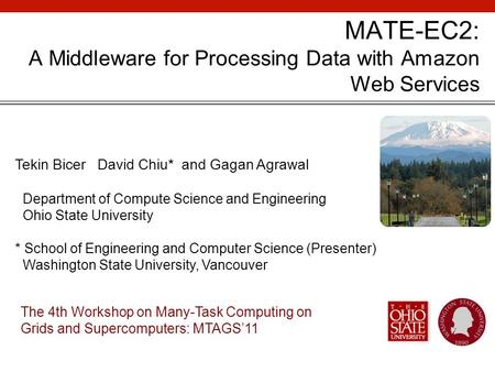 MATE-EC2: A Middleware for Processing Data with Amazon Web Services Tekin Bicer David Chiu* and Gagan Agrawal Department of Compute Science and Engineering.