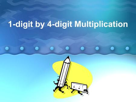 1-digit by 4-digit Multiplication