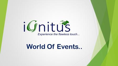 World Of Events... About iGnitus  Ignitus World redefines your imagination about events. We offer the most cost efficient and world class services to.