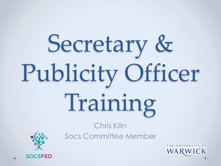 Secretary & Publicity Officer Training Chris Kilin Socs Committee Member.