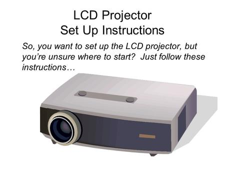 LCD Projector Set Up Instructions So, you want to set up the LCD projector, but you're unsure where to start? Just follow these instructions…