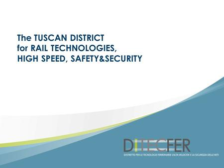 The TUSCAN DISTRICT for RAIL TECHNOLOGIES, HIGH SPEED, SAFETY&SECURITY.