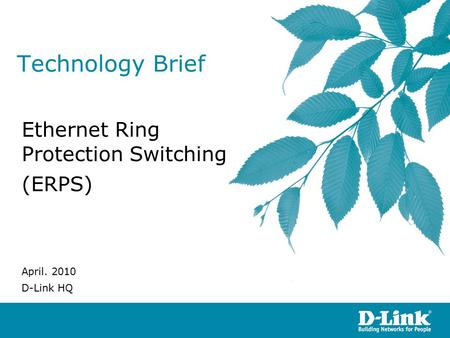 Technology Brief Ethernet Ring Protection Switching (ERPS) April. 2010 D-Link HQ.