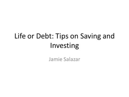Life or Debt: Tips on Saving and Investing Jamie Salazar.