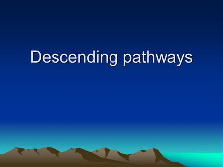Descending pathways.
