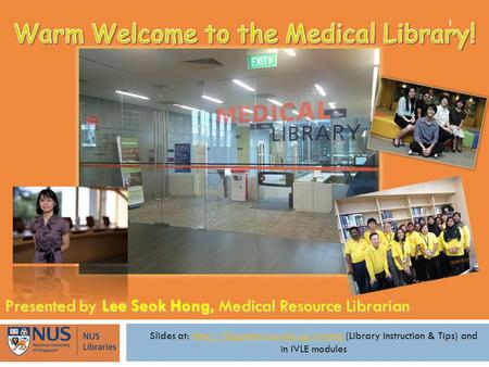 Presented by Lee Seok Hong, Medical Resource Librarian Slides at:  (Library Instruction & Tips) andhttp://libguides.nus.edu.sg/nursing.