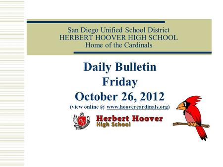 San Diego Unified School District HERBERT HOOVER HIGH SCHOOL Home of the Cardinals Daily Bulletin Friday October 26, 2012 (view