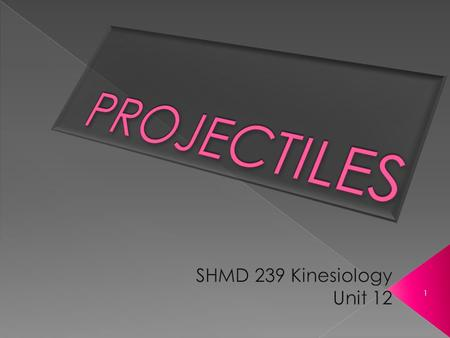 PROJECTILES SHMD 239 Kinesiology Unit 12.
