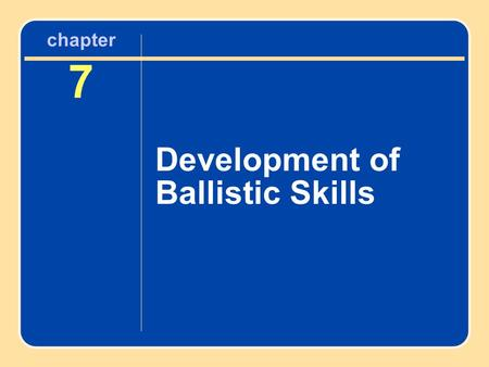 Chapter 7 Development of Ballistic Skills. Ballistic Skills An individual applies force to an object in order to project it. Common ballistic skills include.