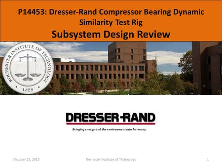 P14453: Dresser-Rand Compressor Bearing Dynamic Similarity Test Rig Subsystem Design Review October 29, 2013Rochester Institute of Technology1.