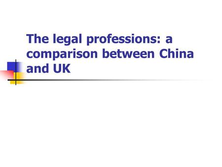 The legal professions: a comparison between China and UK.