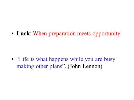 Luck: When preparation meets opportunity.