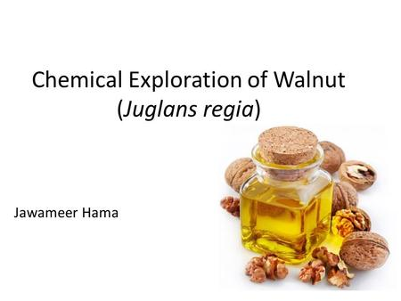 Chemical Exploration of Walnut (Juglans regia)