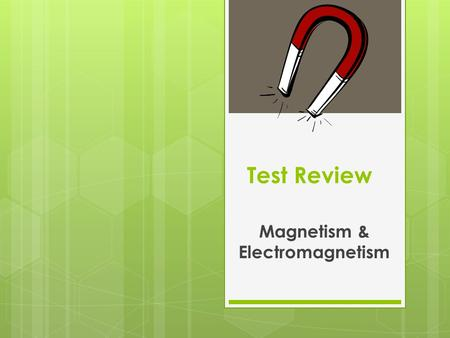 Test Review Magnetism & Electromagnetism. 1. What are the 3 metals that are ferromagnetic? iron, nickel, and cobalt 2. The reason a magnet can attract.