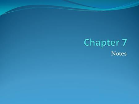 Chapter 7 Notes.