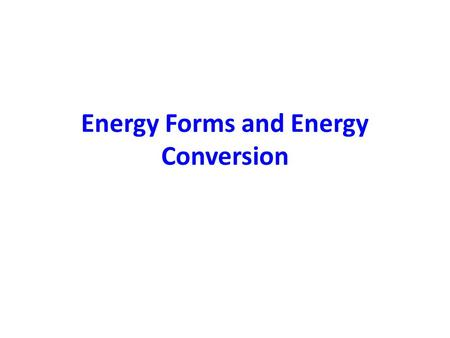 Energy Forms and Energy Conversion. Energy The capacity of vigorous activity The ability to act The capacity of a body or a system to do work (and heat).