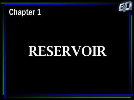 Chapter 1 RESERVOIR.