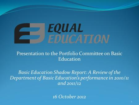 Presentation to the Portfolio Committee on Basic Education Basic Education Shadow Report: A Review of the Department of Basic Education's performance in.