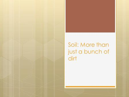 Soil: More than just a bunch of dirt. What is soil made of?  The basic components of soil are:  decayed remains of once living organisms (organic material)