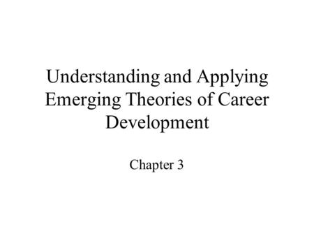Understanding and Applying Emerging Theories of Career Development