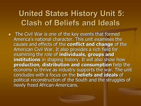 United States History Unit 5: Clash of Beliefs and Ideals United States History Unit 5: Clash of Beliefs and Ideals The Civil War is one of the key events.