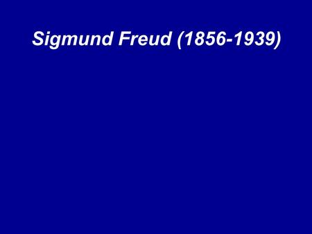Sigmund Freud (1856-1939). A Brief Bio… Born into a poor Jewish Austrian family Initially studied to become a doctor Believed mental illness did not originate.