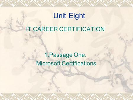 Unit Eight IT CAREER CERTIFICATION 1.Passage One. Microsoft Certifications.