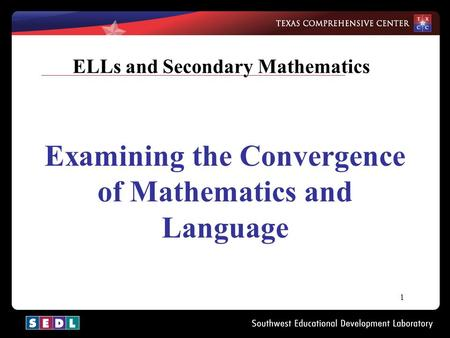 1 ELLs and Secondary Mathematics Examining the Convergence of Mathematics and Language.
